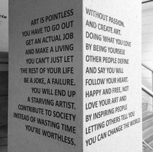 Pro neagličtináře Umění je k ničemu / bez vášně Musíš vyjít / a tvořit umění Najdi si opravdovou práci / v tom co miluješ a vydělej si na živobytí / tím, že budeš sám sebou Nemůžeš dopustit aby / ostatní definovali zbytek tvého života / a říkali že si selhal / Následuj své srdce! Skončíš jako / šťastný a svobodný, ne hladový umělec. / Miluj své umění a Přispěj společnosti / tím že inspiruješ lidi místo, abys mrhal časem / tím že ostatním uvěříš, že Jsi bezcený. / Můžeš změnit svět.